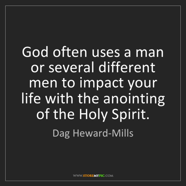 Dag Heward-Mills: God often uses a man or several different men to impact...