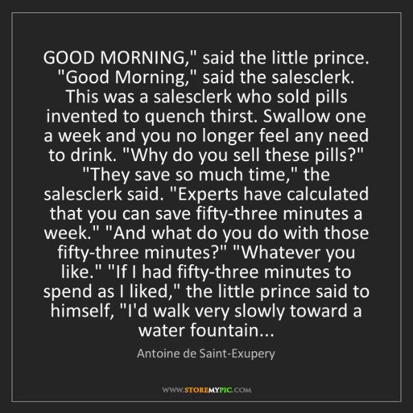 "Antoine de Saint-Exupery: GOOD MORNING,"" said the little prince. ""Good Morning,""..."