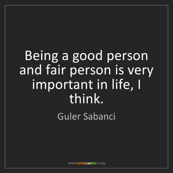 Guler Sabanci: Being a good person and fair person is very important...
