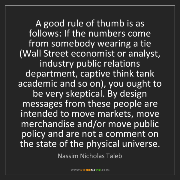 Nassim Nicholas Taleb: A good rule of thumb is as follows: If the numbers come...