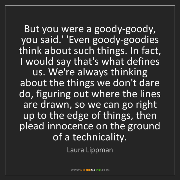 Laura Lippman: But you were a goody-goody, you said.' 'Even goody-goodies...