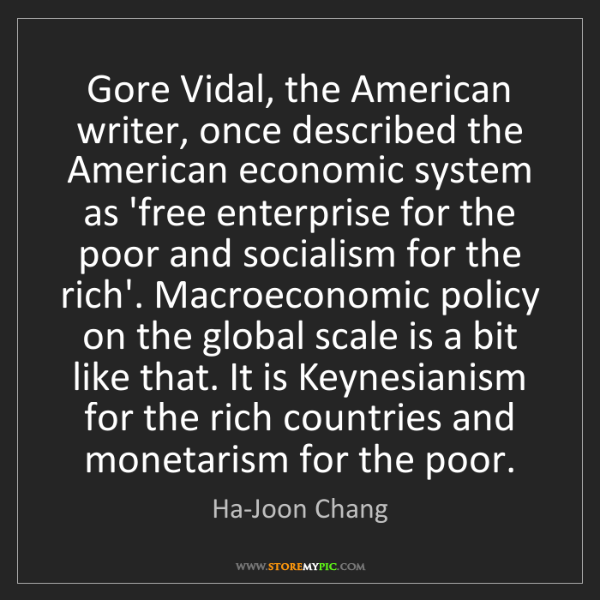 Ha-Joon Chang: Gore Vidal, the American writer, once described the American...