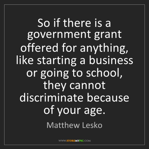 Matthew Lesko: So if there is a government grant offered for anything,...