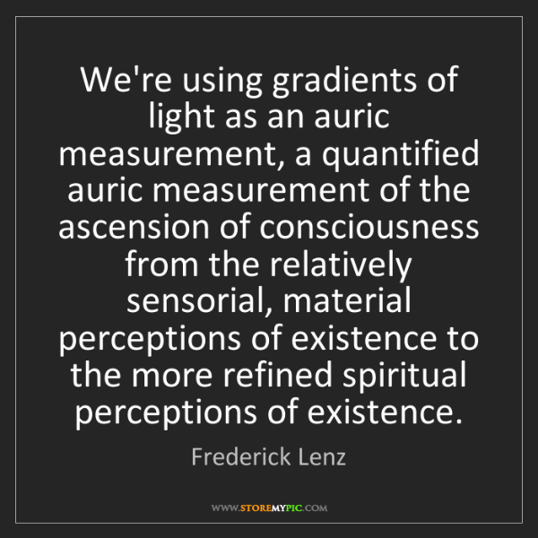 Frederick Lenz: We're using gradients of light as an auric measurement,...