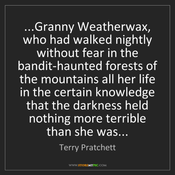Terry Pratchett: ...Granny Weatherwax, who had walked nightly without...