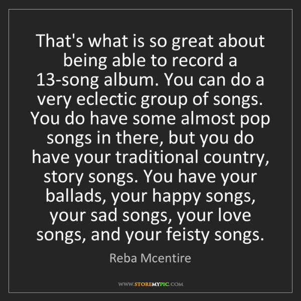 Reba Mcentire: That's what is so great about being able to record a...