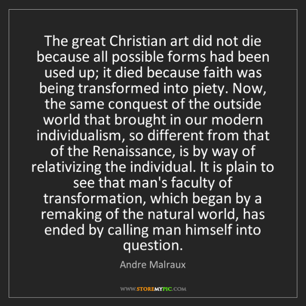 Andre Malraux: The great Christian art did not die because all possible...