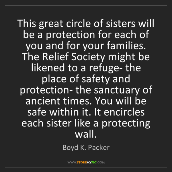 Boyd K. Packer: This great circle of sisters will be a protection for...
