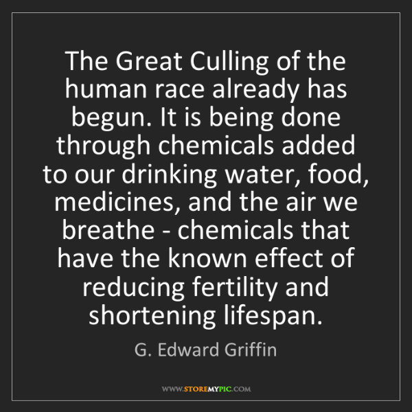 G. Edward Griffin: The Great Culling of the human race already has begun....