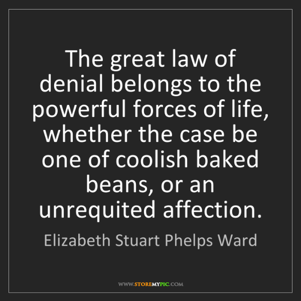 Elizabeth Stuart Phelps Ward: The great law of denial belongs to the powerful forces...