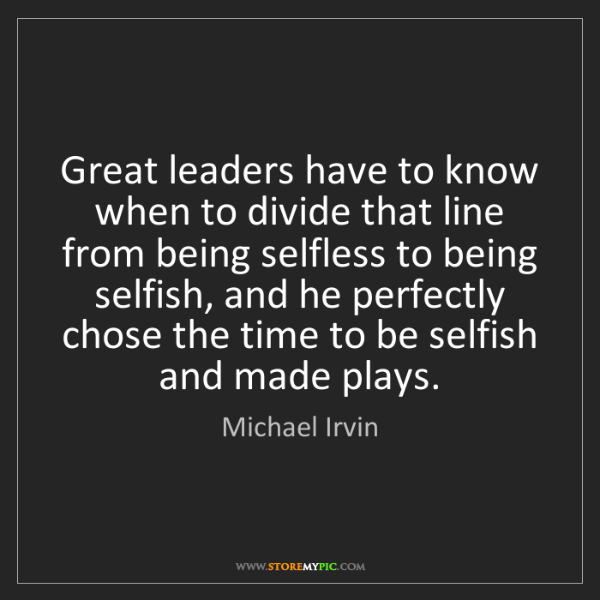 Michael Irvin: Great leaders have to know when to divide that line from...