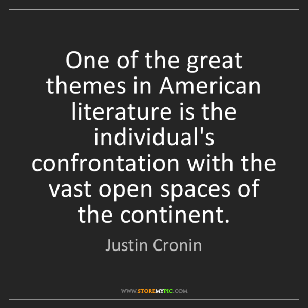Justin Cronin: One of the great themes in American literature is the...