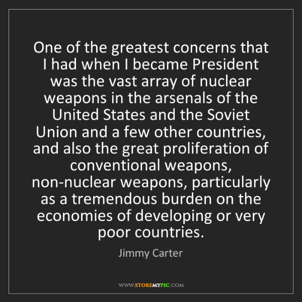Jimmy Carter: One of the greatest concerns that I had when I became...