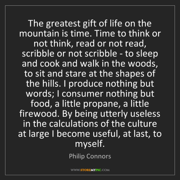 Philip Connors: The greatest gift of life on the mountain is time. Time...