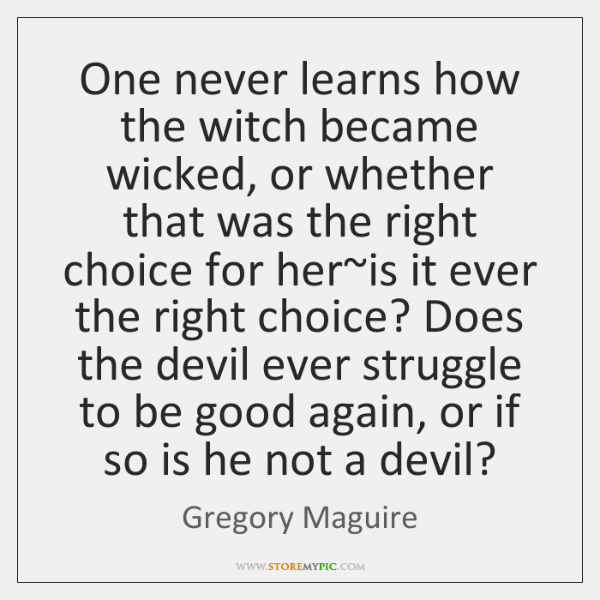 One never learns how the witch became wicked, or whether that was ...