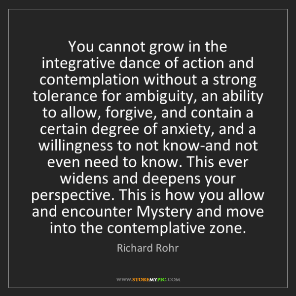 Richard Rohr: You cannot grow in the integrative dance of action and...