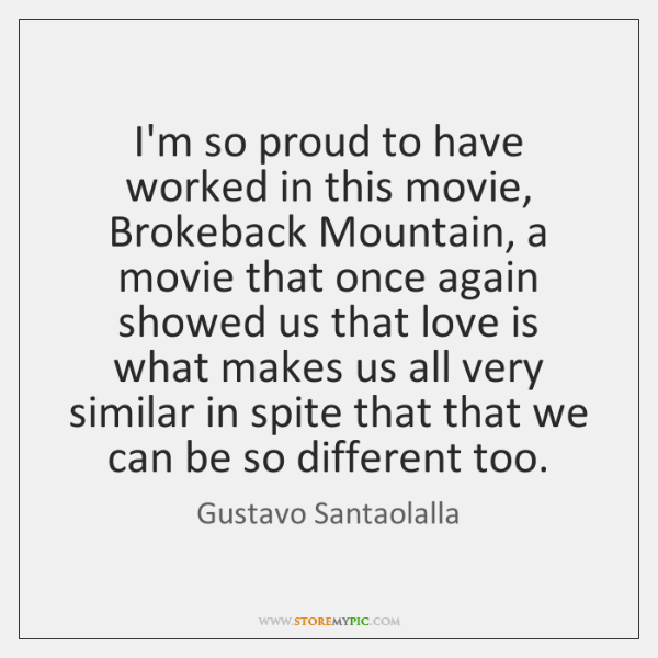 I'm so proud to have worked in this movie, Brokeback Mountain, a ...