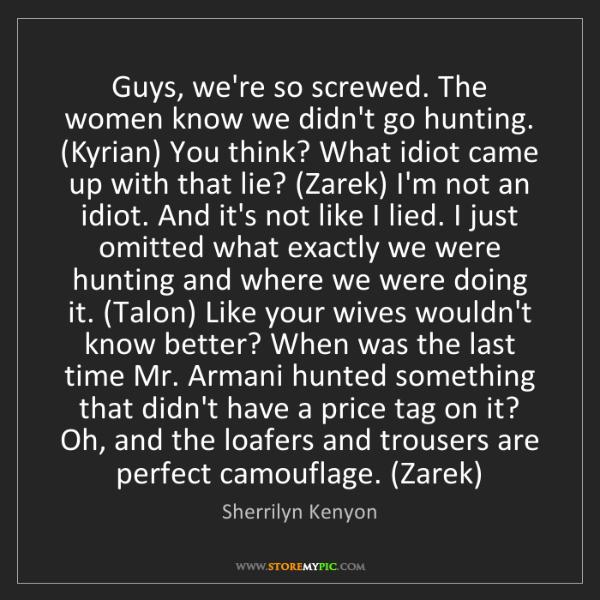 Sherrilyn Kenyon: Guys, we're so screwed. The women know we didn't go hunting....