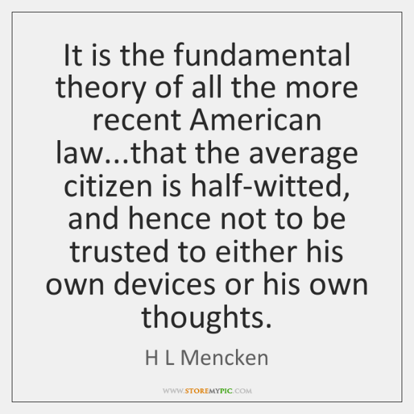 It is the fundamental theory of all the more recent American law......