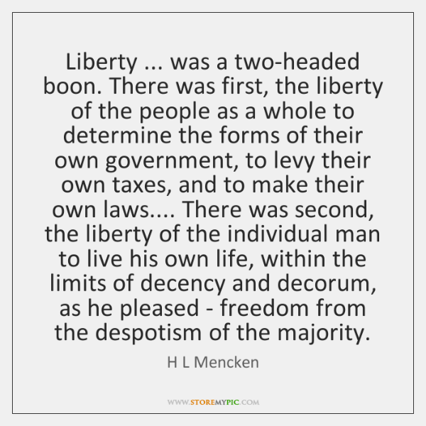 Liberty ... was a two-headed boon. There was first, the liberty of the ...