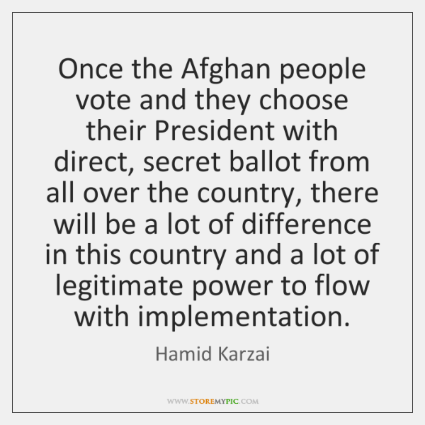 Once the Afghan people vote and they choose their President with direct, ...