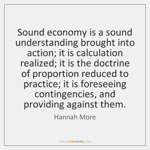 Sound economy is a sound understanding brought into action; it is calculation ...