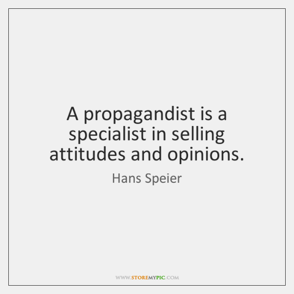A propagandist is a specialist in selling attitudes and opinions.