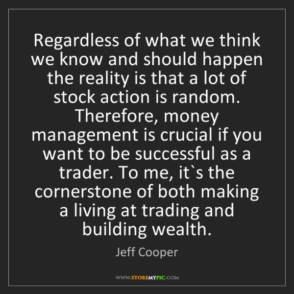 Jeff Cooper: Regardless of what we think we know and should happen...