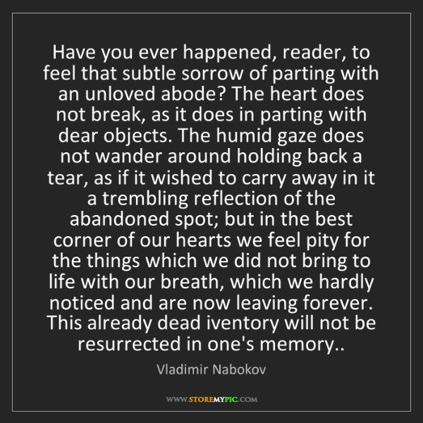 Vladimir Nabokov: Have you ever happened, reader, to feel that subtle sorrow...