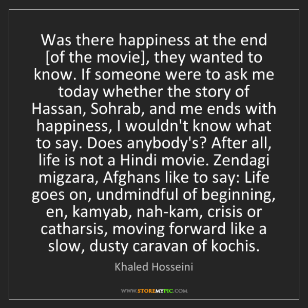 Khaled Hosseini: Was there happiness at the end [of the movie], they wanted...