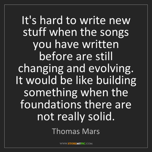Thomas Mars: It's hard to write new stuff when the songs you have...