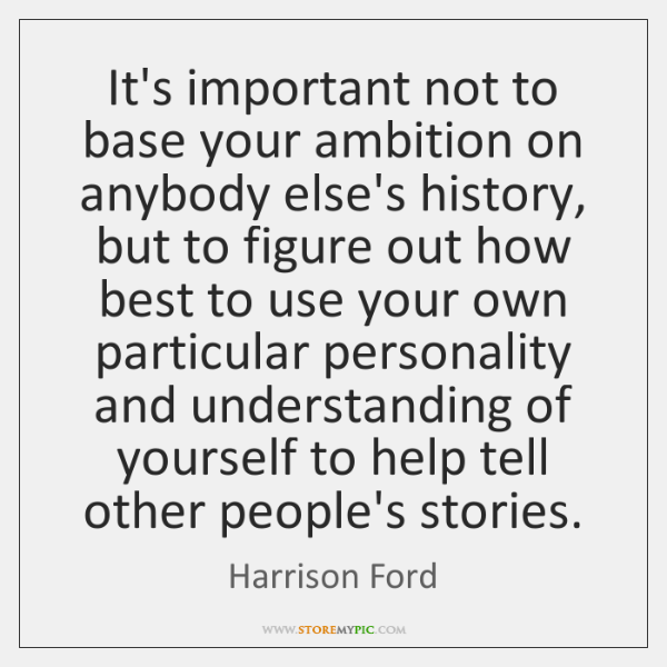 It's important not to base your ambition on anybody else's history, but ...