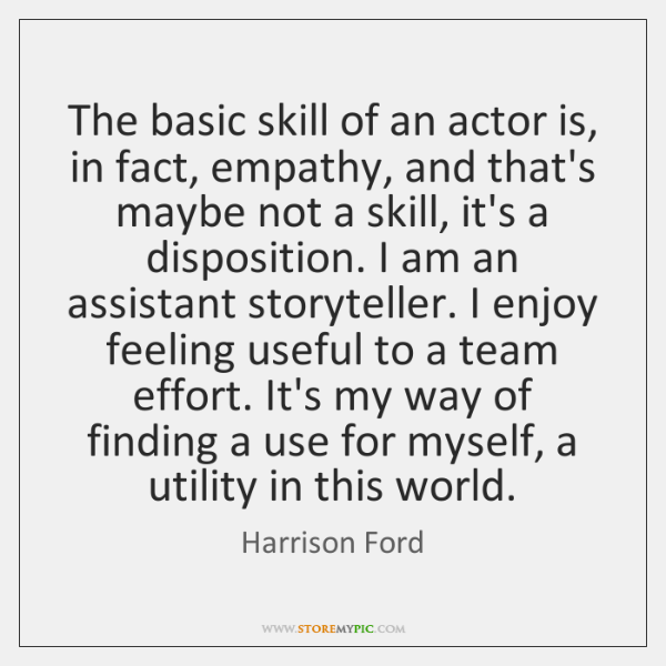 The basic skill of an actor is, in fact, empathy, and that's ...