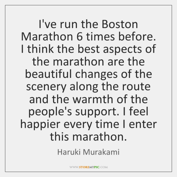 I've run the Boston Marathon 6 times before. I think the best aspects ...