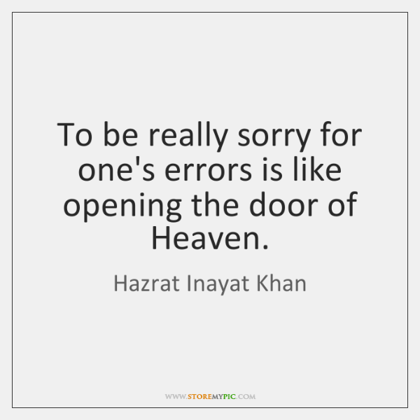 To be really sorry for one's errors is like opening the door ...