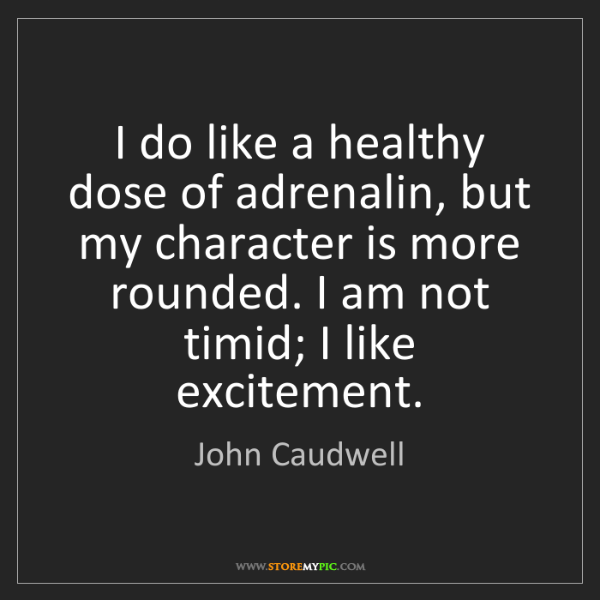 John Caudwell: I do like a healthy dose of adrenalin, but my character...