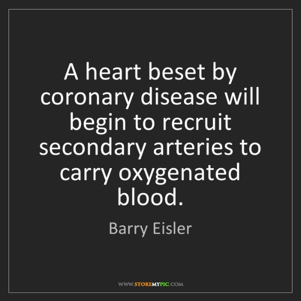 Barry Eisler: A heart beset by coronary disease will begin to recruit...