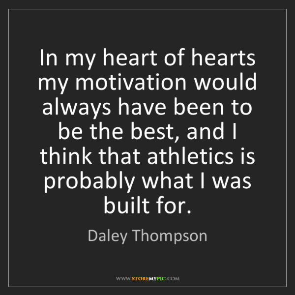 Daley Thompson: In my heart of hearts my motivation would always have...