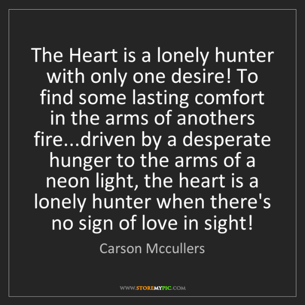 Carson Mccullers: The Heart is a lonely hunter with only one desire! To...