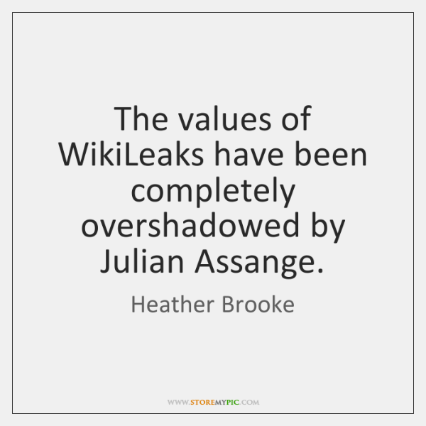 The values of WikiLeaks have been completely overshadowed by Julian Assange.