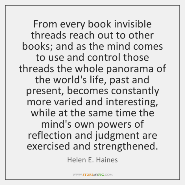From every book invisible threads reach out to other books; and as ...