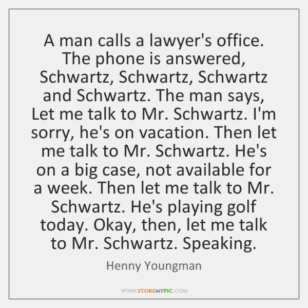 A man calls a lawyer's office. The phone is answered, Schwartz, Schwartz, ...