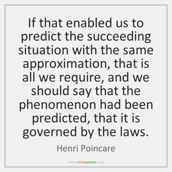 If that enabled us to predict the succeeding situation with the same ...