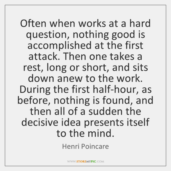 Often when works at a hard question, nothing good is accomplished at ...