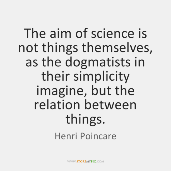 The aim of science is not things themselves, as the dogmatists in ...
