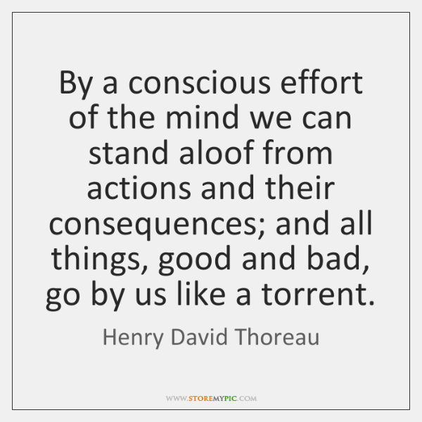 By a conscious effort of the mind we can stand aloof from ...