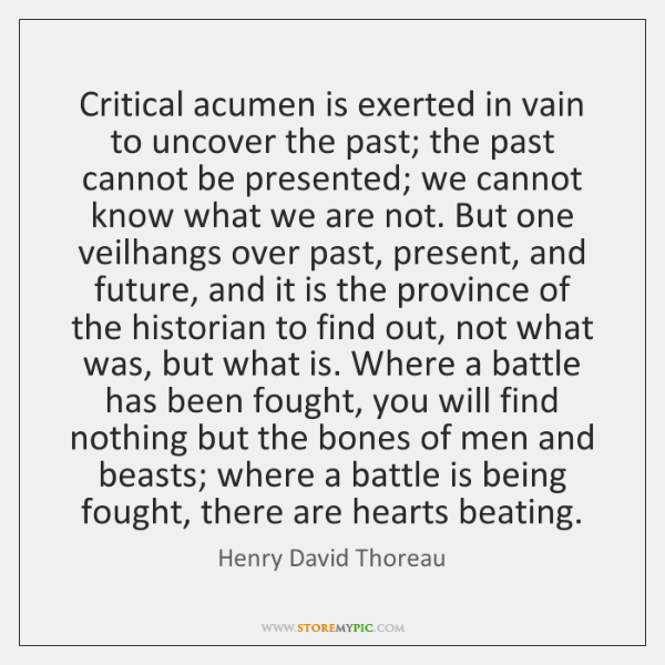 Critical acumen is exerted in vain to uncover the past; the past ...