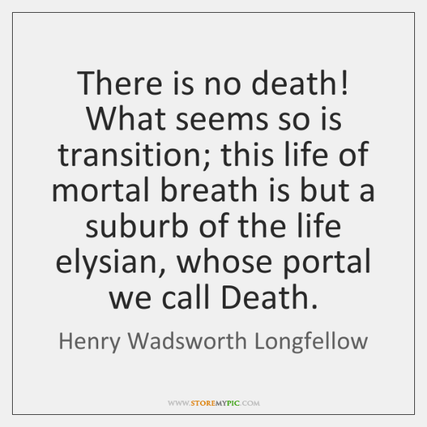 there is no death what seems so is transition