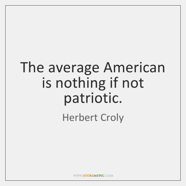 The average American is nothing if not patriotic.