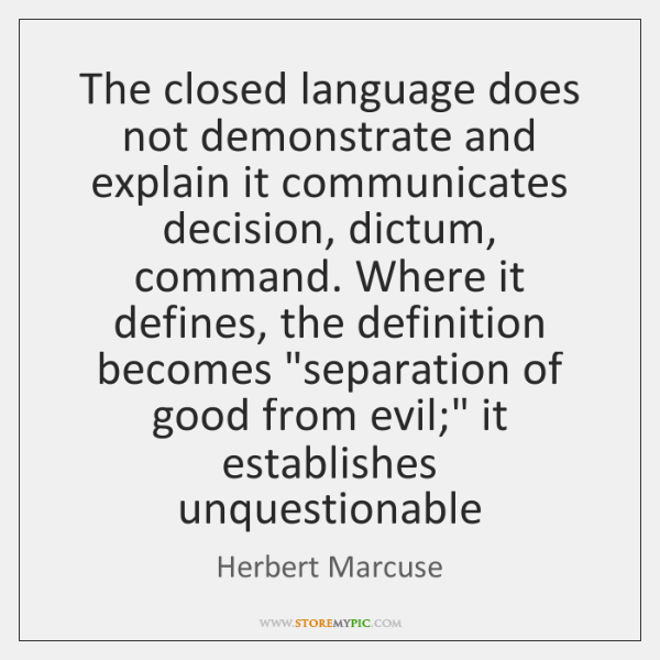 The closed language does not demonstrate and explain it communicates decision, dictum, ...